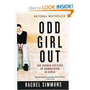 Odd Girl Out: The Hidden Culture of Aggression in Girls Rachel Simmons
