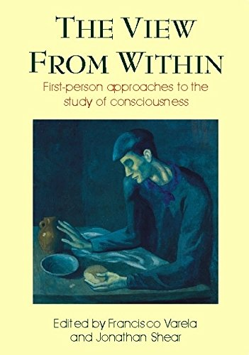 View from Within: First-person Approaches to the Study of Consciousness (Consciousness Studies)