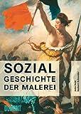 Sozialgeschichte der Malerei: vom Spätmittelalter bis ins 20. Jahrhundert