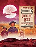 img - for Little Bighorn: History and Legend (Haunted Battlefields) book / textbook / text book
