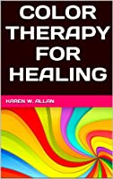 COLOR THERAPY FOR HEALING (English Edition)