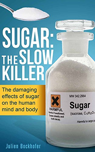 Sugar: The Slow Killer: The damaging effects of sugar on the human mind and body, by Julien Bockhofer
