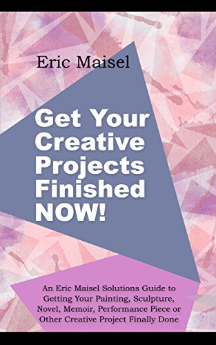 get-your-creative-projects-finished-now-an-eric-maisel-solutions-guide-to-getting-your-painting-scul