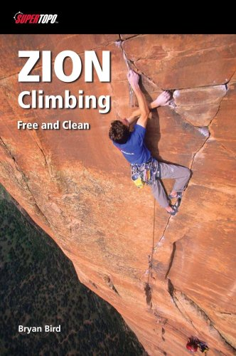 Zion Climbing: 250 Free Climbs, 25 Clean Aid Big Walls