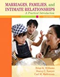 Marriages, Familiesd Intimate Relationships: A Practical Introduction Value Package (includes MyFamilyLab with E-Book Student Access ) (0205650651) by Williams, Brian K.