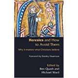 Heresies and How to Avoid Them: Why It Matters What Christians Believe ~ Michael Ward
