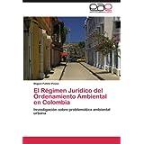 El Régimen Jurídico del Ordenamiento Ambiental en Colombia: Investigación sobre problemática ambiental urbana