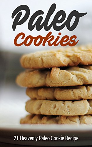 Paleo Cookies: 21 Heavenly Paleo Cookie Recipe (Paleo Cookbook, Paleo Diet, Paleo Baking, Paleo Recipes) by Eva Reinhard