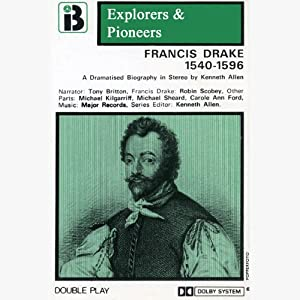Francis Drake, 1540 - 1596 (Dramatised): Explorers and Pioneers, Volume Two | [Kenneth Allen]