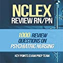 NCLEX Review RN/PN: 1000 Review Questions on Psychiatric Nursing Audiobook by  Key Points Prep Team Narrated by Adam Zens