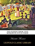 The passing show; five modern plays in verse