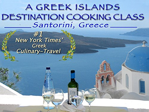 A Greek Islands Destination Cooking Class (Santorini, Greece) - Season 1