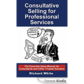 Consultative Selling for Professional Services: The Essential Sales Manual for Consultants and Other Trusted Advisers (English Edition)