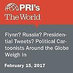 Flynn? Russia? Presidential Tweets? Political Cartoonists Around the Globe Weigh In | Carol Hills