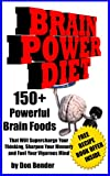 Brain Power Diet: 150+ Powerful Brain Foods That Will Supercharge Your Thinking, Sharpen Your Memory and Fuel Your Vigorous Mind