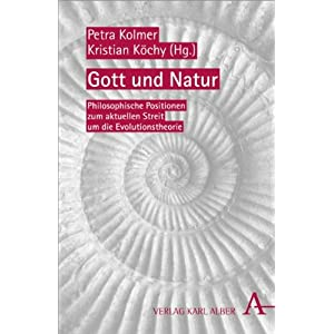Gott und Natur: Philosophische Positionen zum aktuellen Streit um die Evolutionstheorie