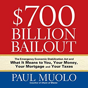 $700 Billion Bailout: The Emergency Economic Stabilization Act and What It Means to You | [Paul Muolo]