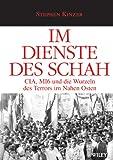 Im Dienste Des Schah: CIA, MI6 Und Die Wurzeln Des Terrors Im Nahen Osten (German Edition) (352750415X) by Kinzer, Stephen