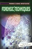 Forensic Techniques (Forensic Science Investigated)