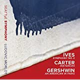 Ives: Symphony No. 2; Carter: Instances & Gershwin: An American in Paris