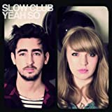 "Yeah,So?von ""Slow Club"""