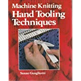 Machine Knitting: Hand Tooling Techniquesby Susan Guagliumi