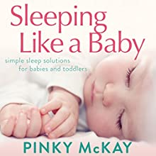 Sleeping Like a Baby: Simple Sleep Solution for Infants and Toddlers Audiobook by Pinky McKay Narrated by Vanessa Coffey