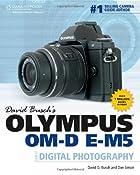 David Busch's Olympus Om-D E-M5 Guide to Digital Photography David Busch's Digital Photography Guides: Amazon.co.uk: David Busch: Books