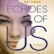 Echoes of Us: The Hybrid Chronicles, Book 3 (       UNABRIDGED) by Kat Zhang Narrated by Kim Mai Guest