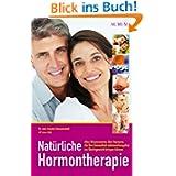 Natürliche Hormontherapie: Alles Wissenswerte über Hormone, die ihre Gesundheit nebenwirkungsfrei ins Gleichgewicht...