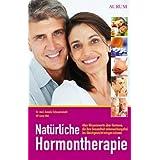 """Nat�rliche Hormontherapie: Alles Wissenswerte �ber Hormone, die ihre Gesundheit nebenwirkungsfrei ins Gleichgewicht bringen k�nnenvon """"Annelie Scheuernstuhl"""""""
