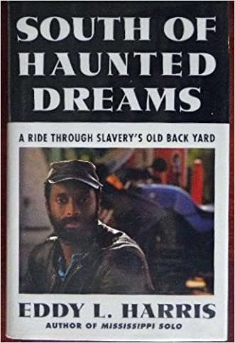 South of Haunted Dreams: A Ride Through Slavery's Old Back Yard written by Eddy L. Harris
