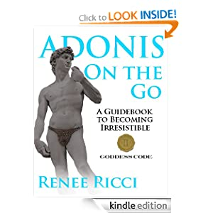Adonis On the Go: A Guidebook to Becoming Irresistible Renee Ricci and Jen Ashton