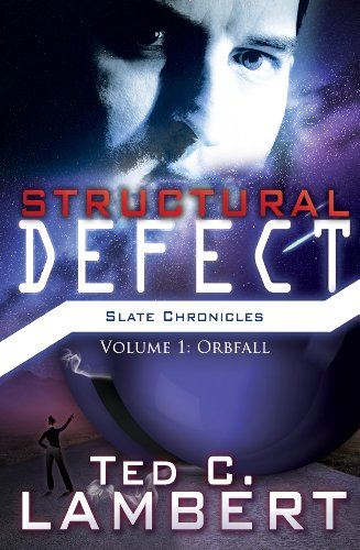 Book: The Slate Chronicles - Structural Defect Volume 1 - Orbfall by Ted C. Lambert