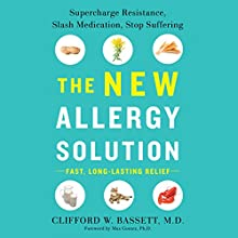The New Allergy Solution: Supercharge Resistance, Slash Medication, Stop Suffering Audiobook by Clifford Bassett Narrated by Ryan Gesell