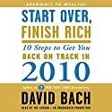 Start Over, Finish Rich: 10 Steps to Get You Back on Track in 2010 (       UNABRIDGED) by David Bach Narrated by David Bach