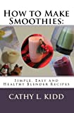 Acquista How to Make Smoothies: Simple, Easy and Healthy Blender Recipes [Edizione Kindle]