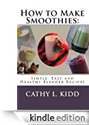 How to Make Smoothies: Simple, Easy and Healthy Blender Recipes [Edizione Kindle]
