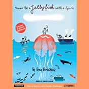 Never Hit a Jellyfish with a Spade: How to Survive Life's Smaller Challenges | [Guy Browning]