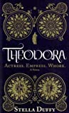 Theodora: Actress, Empress, Whore Stella Duffy