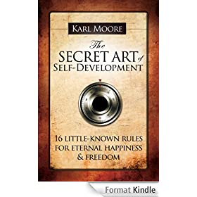 The Secret Art of Self-Development: 16 little-known rules for eternal happiness & freedom (English Edition)