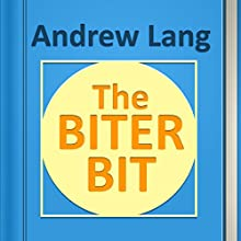 The Biter Bit (Annotated) (       UNABRIDGED) by Andrew Lang Narrated by Anastasia Bertollo