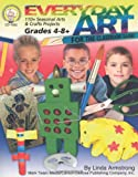 Everyday Art for the Classroom Teacher, Grades 4 - 8: 110+ Seasonal Arts & Crafts Projects (1580372724) by Armstrong, Linda