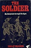 The Soldier-his Daily Life Through the Ages (0213165562) by Warner, Philip