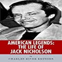 American Legends: The Life of Jack Nicholson Audiobook by  Charles River Editors Narrated by James Yi