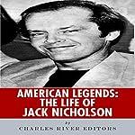 American Legends: The Life of Jack Nicholson |  Charles River Editors