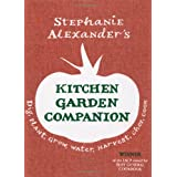 Stephanie Alexander's Kitchen Garden Companion: Dig, Plant, Water, Grow, Harvest, Chop, Cookby Stephanie Alexander