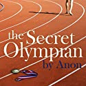 The Secret Olympian: The Inside Story of Olympic Excellence (       UNABRIDGED) by Anonymous (former Olympian) Narrated by Paul Thornley