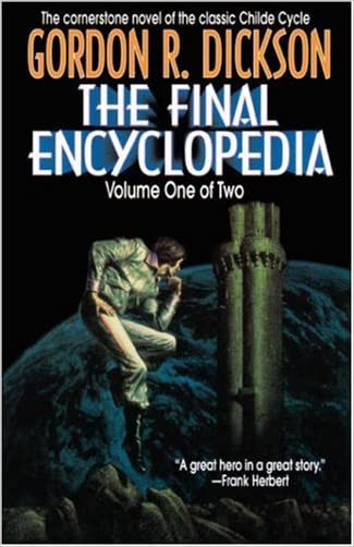 The Final Encyclopedia, Volume One of Two (Childe Cycle) written by Gordon R. Dickson