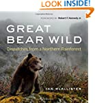 Great Bear Wild: Dispatches from a No...